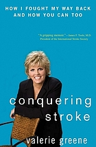 Conquering stroke : how I fought my way back and how you can too