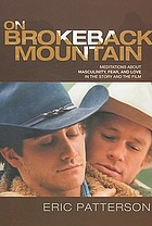 On Brokeback Mountain : meditations about masculinity, fear, and love in the story and the film