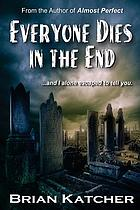 Everyone dies in the end : a romantic comedy