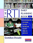 The RTI Daily Planning Book, K-6 : Tools and Strategies for Collecting and Assessing Reading Data & Targeted Follow-Up Instruction.