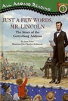Just a few words, Mr. Lincoln : the story of the Gettysburg Address