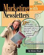Marketing with newsletters : how to boost sales, add members & raise funds with a print, fax, e-mail, web-site or postcard newsletter