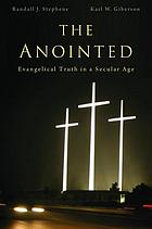 The anointed : evangelical truth in a secular age