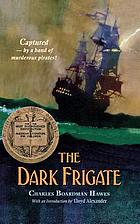 The dark frigate : wherein is told the story of Philip Marsham ...