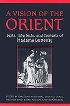 A vision of the Orient : texts, intertexts, and contexts of Madame Butterfly