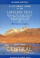 A pictorial guide to the Lakeland Fells : being an illustrated account of a study and exploration of the mountains in the English Lake District / Book 3, The Central Fells.