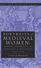 Portraits of medieval women : family, marriage, and politics in England, 1225-1350