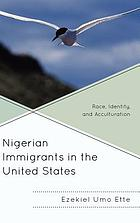 Nigerian immigrants in the United States : race, identity, and acculturation
