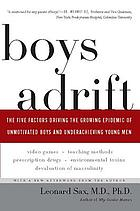 Boys adrift : the five factors driving the growing epidemic of unmotivated boys and underachieving young men