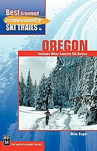 Best groomed cross-country ski trails in Oregon : includes other favorite ski routes
