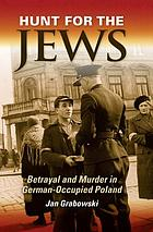 Hunt for the Jews : betrayal and murder in German-occupied Poland