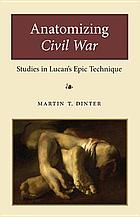 Anatomizing Civil War : Studies in Lucan's Epic Technique.