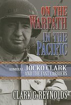 On the warpath in the Pacific : Admiral Jocko Clark and the fast carriers