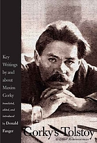 Gorky's Tolstoy & other reminiscences : key writings by and about Maxim Gorky
