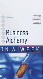 Achieving business alchemy in a week