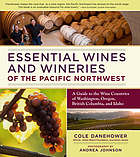 Essential wines and wineries of the Pacific Northwest : a guide to the wine countries of Washington, Oregon, British Columbia, and Idaho