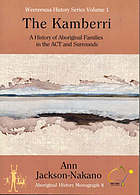 The Kamberri : a history from the records of aboriginal families in the Canberra-Queanbeyan district and surrounds, 1820-1927, and historical overview, 1928-2001