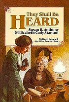 They shall be heard : Susan B. Anthony & Elizabeth Cady Stanton