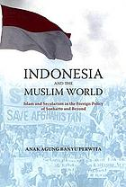 Indonesia and the Muslim world : between Islam and secularism in the foreign policy of Soeharto and beyond