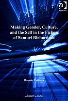 Making Gender, Culture, and the Self in the Fiction of Samuel Richardson : the Novel Individual.