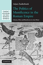 The politics of munificence in the Roman Empire : citizens, elites, and benefactors in Asia Minor