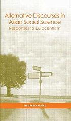 Alternative discourses in Asian social science : responses to Eurocentrism