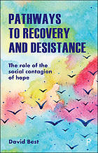 Pathways to recovery and desistance : the Role of the Social Contagion of Hope.
