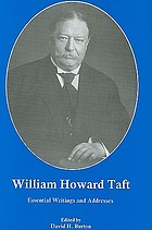 William Howard Taft : essential writings and addresses