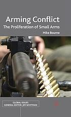 Arming conflict : the proliferation of small arms