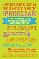 A people's history of the peculiar : a freak show of facts, random obsessions and astounding truths