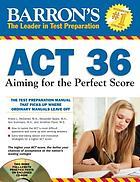 ACT 36 : aiming for the perfect score