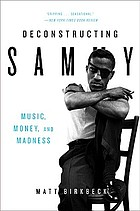 Deconstructing Sammy : music, money and madness