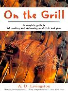 On the grill : a complete guide to hot-smoking and barbecuing meat, fish, and game