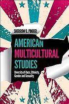 American multicultural studies : diversity of race, ethnicity, gender, and sexuality