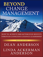 Beyond change management : advanced strategies for today's transformational leaders