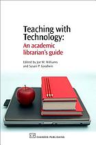 Teaching with technology : an academic librarian's guide