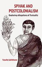 Spivak and postcolonialism : exploring allegations of textuality
