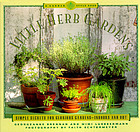 Little herb gardens : simple secrets for glorious gardens--indoors and out