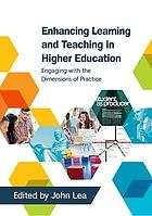 Enhancing learning and teaching in higher education : engaging with the dimensions of practice