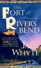 The fort at river's bend : the Camulod chronicles.