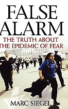 False alarm : the truth about the epidemic of fear