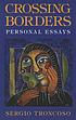 Crossing Borders : Personal Essays by  Sergio Troncoso