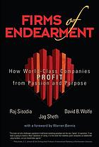 Firms of endearment : how world-class companies profit from passion and purpose