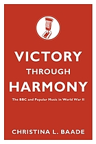 Victory through harmony : the BBC and popular music in World War II