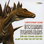 Bizarre dinosaurs : some very strange creatures and why we think they got that way