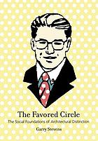 The favored circle : the social foundations of architectural distinction