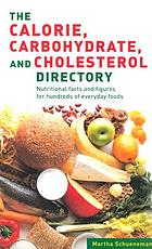 The calorie, carbohydrate, and cholesterol directory : nutritional facts and figures for hundreds of everyday foods