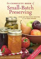 The complete book of small-batch preserving : over 300 delicious recipes to use year-round