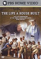 The life a house built : the 25th anniversary of the Jimmy & Rosalynn Carter Work Project