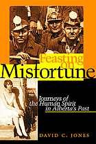 Feasting on misfortune : journeys of the human spirit in Alberta's past